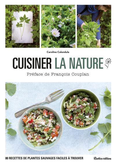 Cuisiner la nature - Caroline Calendula ; images de Claire Curt