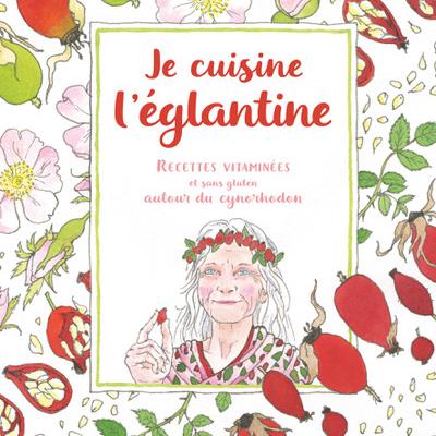 Une des publications de l'Aventure au Coin du Bois : Je cuisine l'églantine